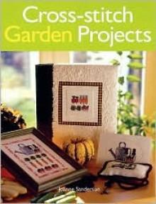 Cross-stitch Garden Projects - Joanne Sanderson