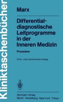 Differentialdiagnostische Leitprogramme in Der Inneren Medizin: Procedere - Heribert Marx, F. Anschütz, H. Bethge, Wolfgang Firnhaber, H. Frederking, D. Höffler, T. Pfleiderer, K. Walter