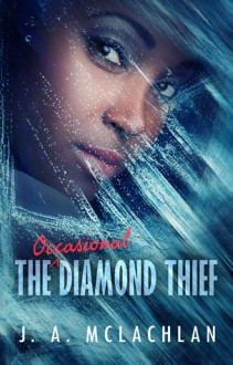 The Occasional Diamond Thief - J.A. McLachlan