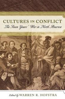 Cultures in Conflict: The Seven Years' War in North America - Warren R. Hofstra
