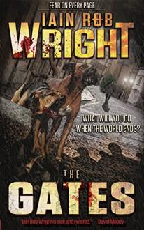 The Gates: An Apocalyptic Horror Novel - Iain Rob Wright