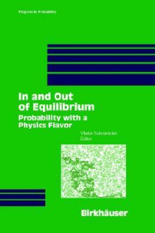 In and Out of Equilibrium: Probability with a Physics Flavor (Progress in Probability) - Vladas Sidoravicius