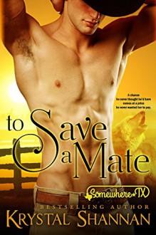 To Save A Mate (A Western Shapeshifter Werewolf Romance): Somewhere, TX (VonBrandt Family Book 1) - Krystal Shannan