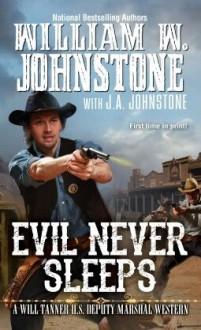 Evil Never Sleeps (Will Tanner #4) - J.A. Johnstone,William W. Johnstone