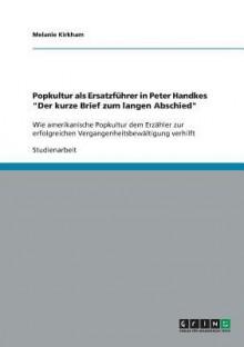 Popkultur ALS Ersatzfuhrer in Peter Handkes Der Kurze Brief Zum Langen Abschied - Melanie Kirkham