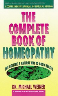 The Complete Book of Homeopathy - Michael Weiner