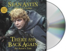 There and Back Again: An Actor's Tale - Sean Astin, Joe Layden