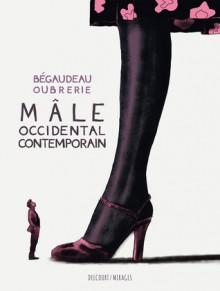 Mâle occidental contemporain - François Bégaudeau, Clément Oubrerie