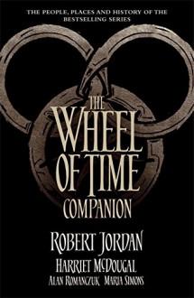 The Wheel of Time Companion - Robert Jordan,Harriet McDougal,Alan Romanczuk,Maria Simons