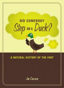 Did Somebody Step on a Duck?: A Natural History of the Fart - Jim Dawson