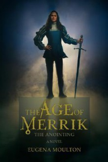 The Age of Merrik: The Anointing - Eugena Moulton