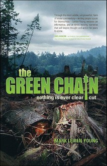 The Green Chain: Nothing is Ever Clear Cut - Mark Leiren-Young