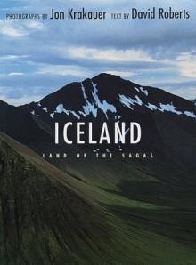 Iceland: Land of the Sagas - David Roberts, Jon Krakauer