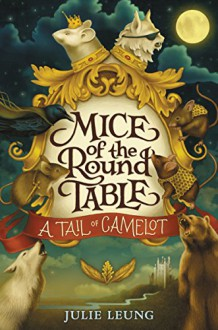 Mice of the Round Table #1: A Tail of Camelot - Julie Leung,Lindsey Carr