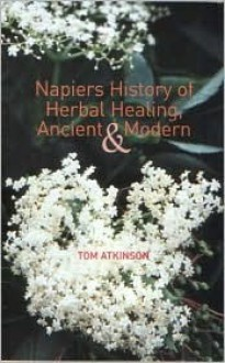Napier's History of Herbal Healing: Ancient and Modern - Tom Atkinson