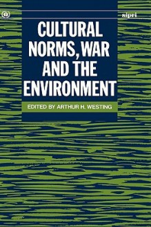 Cultural Norms, War and the Environment - Arthur H. Westing
