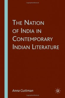 The Nation of India in Contemporary Indian Literature - Anna Guttman