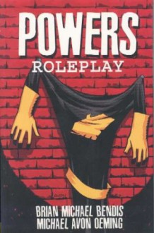Powers, Vol. 2: Roleplay - Brian Michael Bendis,Michael Avon Oeming