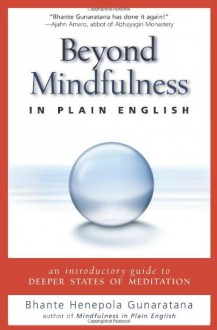 Beyond Mindfulness in Plain English: An Introductory guide to Deeper States of Meditation - Bhante Henepola Gunaratana