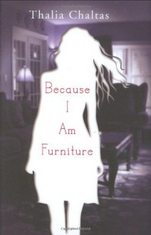 Because I Am Furniture - Thalia Chaltas