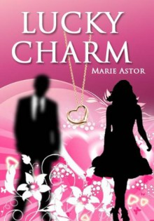 Lucky Charm - Marie Astor