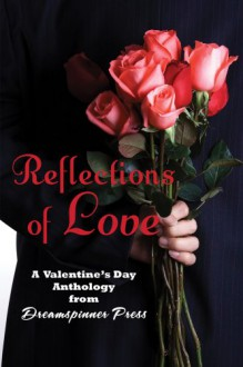 Reflections of Love - 'Maria Albert', 'Nicki Bennett', 'S. Blaise', 'Bethany Brown', 'Janey Chapel', 'Ashlyn Kane', 'Sean Kennedy', 'Chrissy Munder', 'Zahra Owens', 'Jaxx Steele'