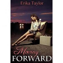 Moving Forward (Timing is Everything, #1) - Erika Ashby, Erika Taylor