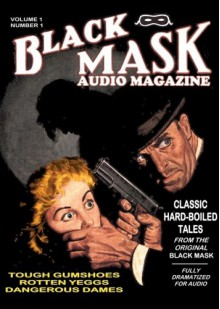 Black Mask Audio Magazine, Volume 1, Number 1: Classic Hard-Boiled Tales from the Original Black Mask - Yuri Rasovsky, Hugh B. Cave, Paul Cain, Frederick Nebel, William Cole, Rueben J. Shay