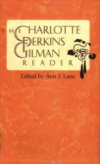 The Charlotte Perkins Gilman Reader - Charlotte Perkins Gilman, Ann J. Lane