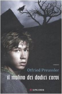 Il mulino dei dodici corvi (Copertina rigida) - Otfried Preußler, Giovanna Agabio