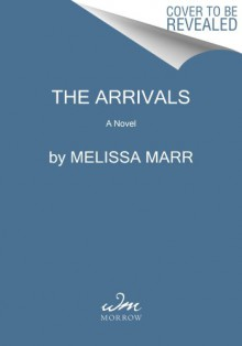 The Arrivals - Melissa Marr