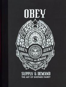 OBEY: Supply & Demand - The Art of Shepard Fairey - Shepard Fairey