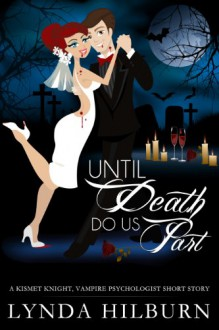 Until Death Do Us Part (Kismet Knight, #1.5) - Lynda Hilburn