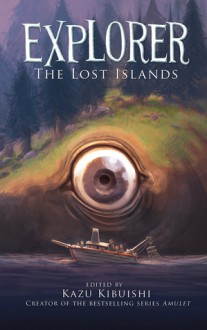 Explorer: The Lost Islands - Kazu Kibuishi, Jason Caffoe, Raina Telgemeier, Dave Roman