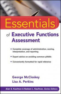 Essentials of Executive Functions Assessment - George McCloskey, John Wasserman, Lisa A Perkins