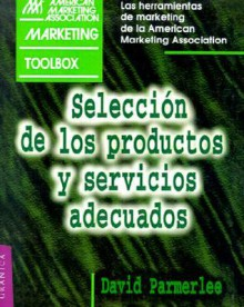 Seleccion De Los Productos Y Servicios Adecuados (AMA Marketing Toolbox) (Spanish Edition) - Eugenia Fisher