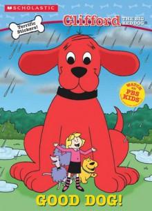 Good Dog! with Sticker (Clifford the Big Red Dog) - Dawn Sawyer, Steve Haefele