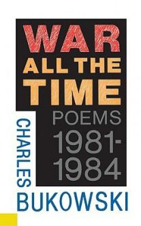 War All the Time - Charles Bukowski