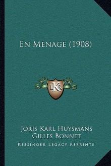 En Menage (1908) - Joris-Karl Huysmans, Gilles Bonnet