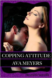 Copping Attitude - Ava Meyers