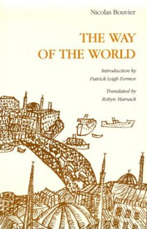 The Way of the World - Nicolas Bouvier, Robyn Marsack, Patrick Leigh Fermor