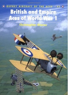 British and Empire Aces of World War 1 - Christopher Shores