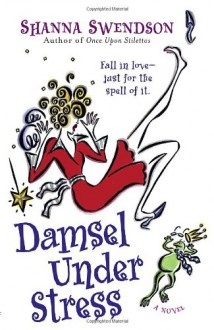 Damsel Under Stress - Shanna Swendson