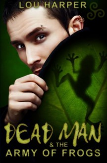 Dead Man and the Army of Frogs (Volume 2) - Lou Harper