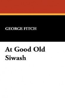 At Good Old Siwash - George Fitch