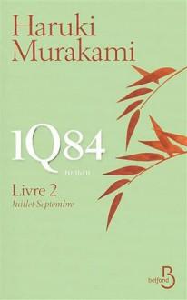 1Q84 - Livre 2, Juillet-Septembre (1Q84,#2) - Haruki Murakami