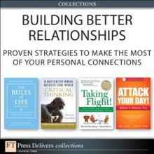 Building Better Relationships: Proven Strategies to Make the Most of Your Personal Connections (Collection) - Richard Templar, Linda Elder, Richard Paul, Mark Woods, Trapper Woods, Merrick Rosenberg, Daniel Silvert