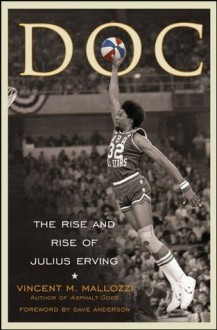 Doc: The Rise and Rise of Julius Erving - Vincent M. Mallozzi