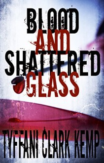 Blood and Shattered Glass - Tyffani Clark Kemp