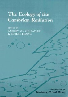The Ecology of the Cambrian Radiation - Andrey Zhuravlev, Robert Riding